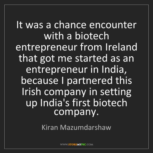 Kiran Mazumdarshaw: It was a chance encounter with a biotech entrepreneur...