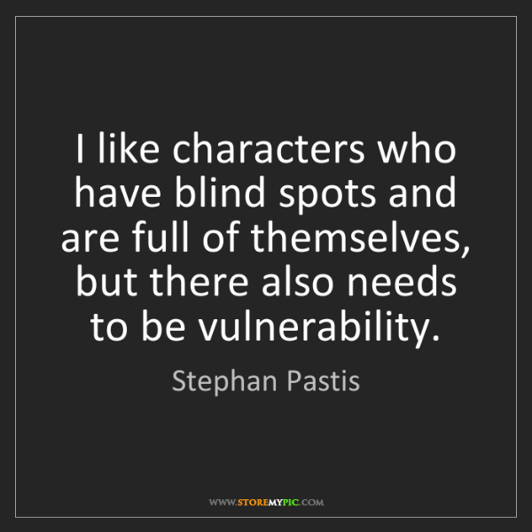 Stephan Pastis: I like characters who have blind spots and are full of...