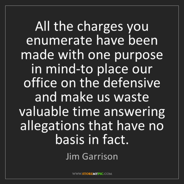 Jim Garrison: All the charges you enumerate have been made with one...