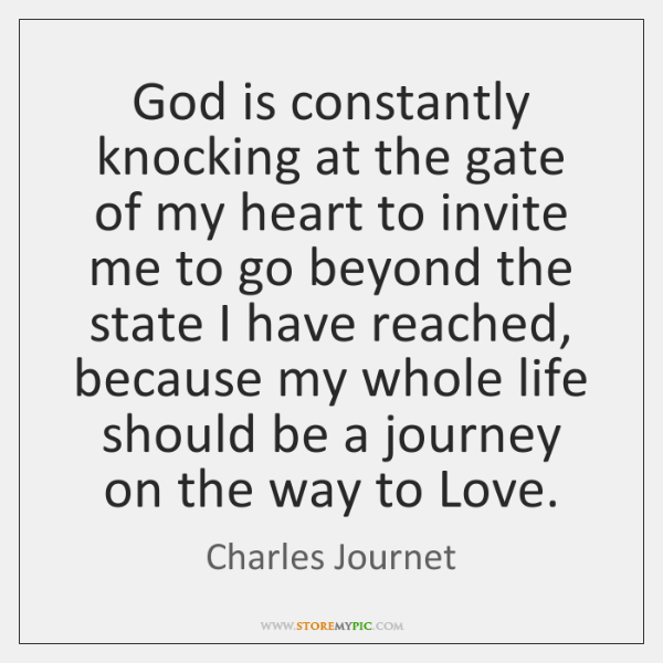 God is constantly knocking at the gate of my heart to invite ...