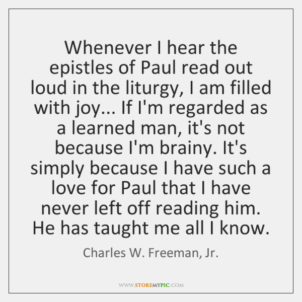 Whenever I hear the epistles of Paul read out loud in the ...