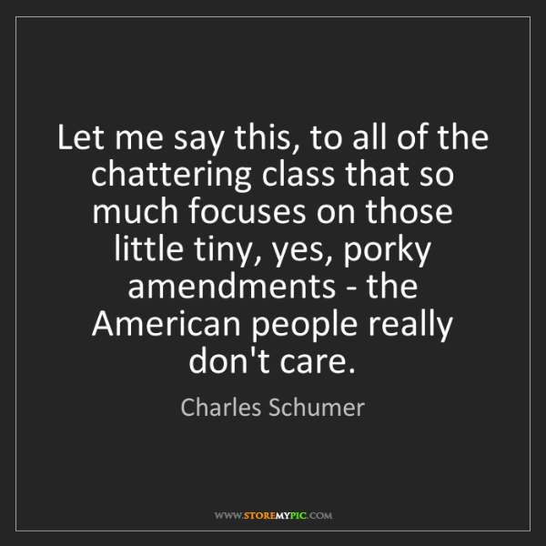 Charles Schumer: Let me say this, to all of the chattering class that...