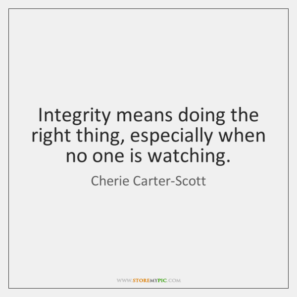 Integrity Means Doing The Right Thing Especially When No One Is