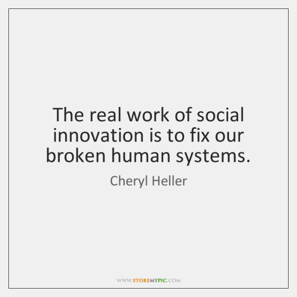 The real work of social innovation is to fix our broken human ...
