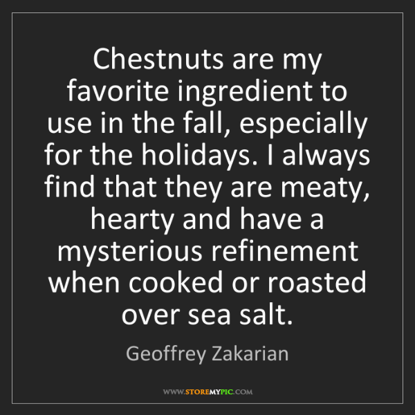 Geoffrey Zakarian: Chestnuts are my favorite ingredient to use in the fall,...