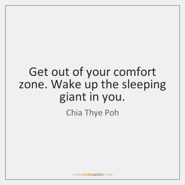 Get out of your comfort zone. Wake up the sleeping giant in ...