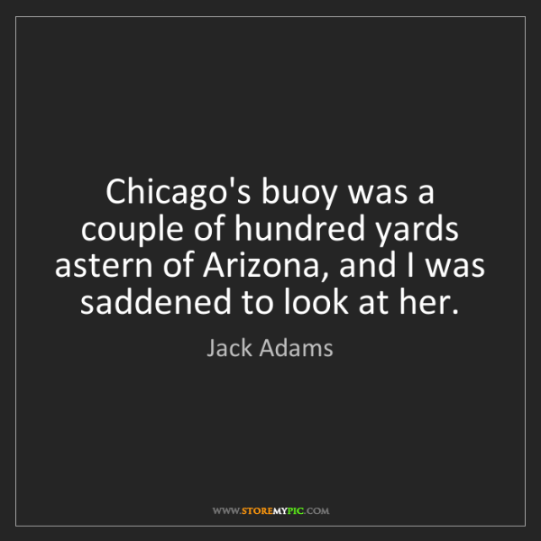 Jack Adams: Chicago's buoy was a couple of hundred yards astern of...