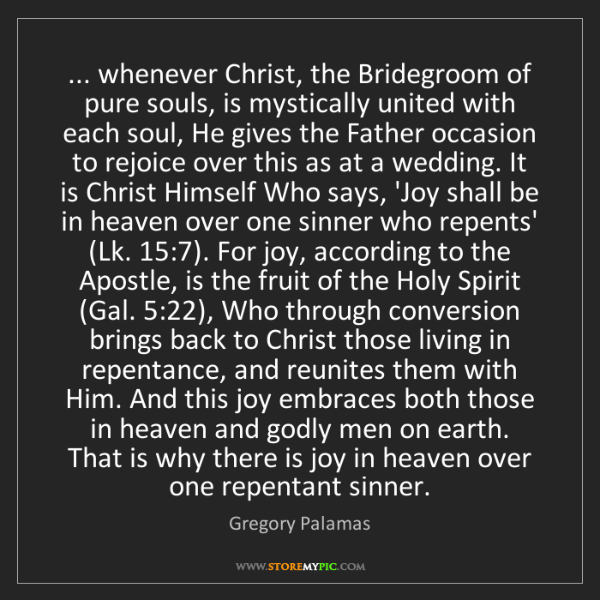 Gregory Palamas: ... whenever Christ, the Bridegroom of pure souls, is...