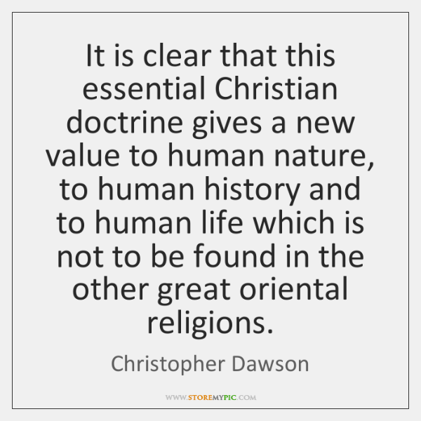 It is clear that this essential Christian doctrine gives a new value ...