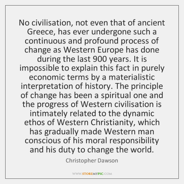 No civilisation, not even that of ancient Greece, has ever undergone such ...