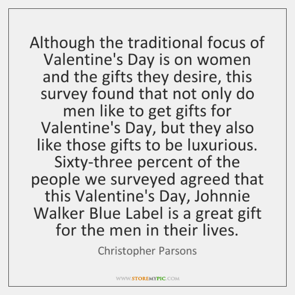 Although the traditional focus of Valentine's Day is on women and the ...
