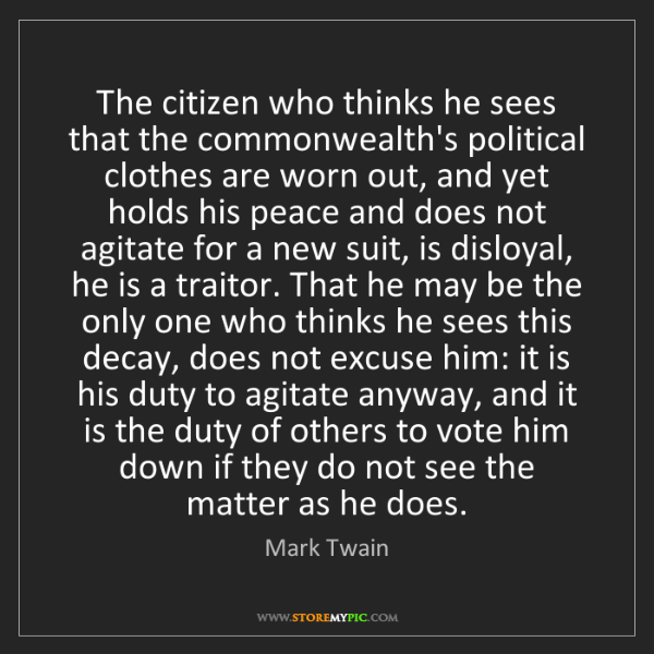 Mark Twain: The citizen who thinks he sees that the commonwealth's...
