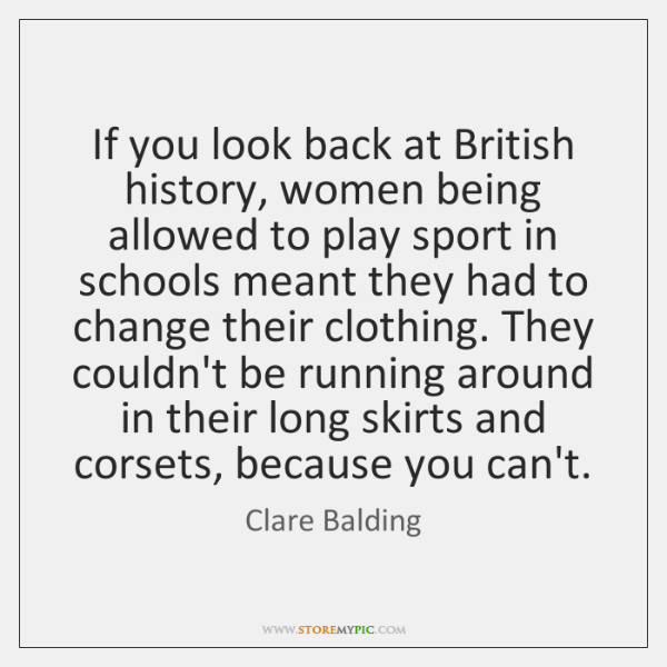 If you look back at British history, women being allowed to play ...
