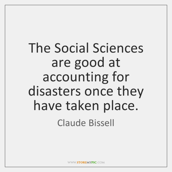 The Social Sciences are good at accounting for disasters once they have ...