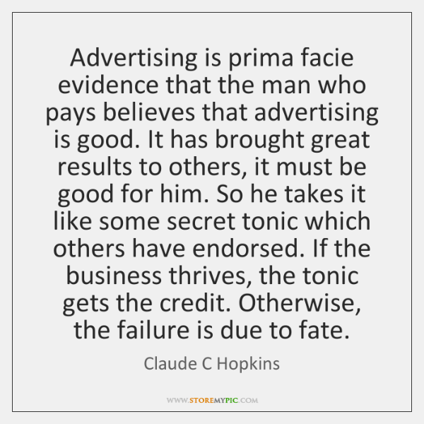Advertising is prima facie evidence that the man who pays believes that ...