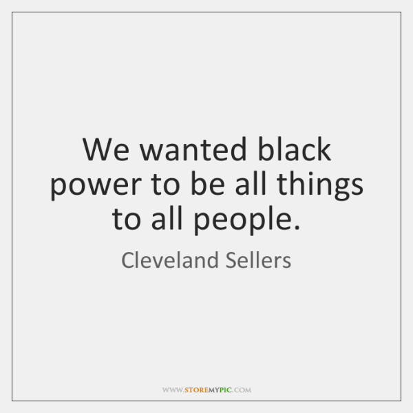 We wanted black power to be all things to all people.