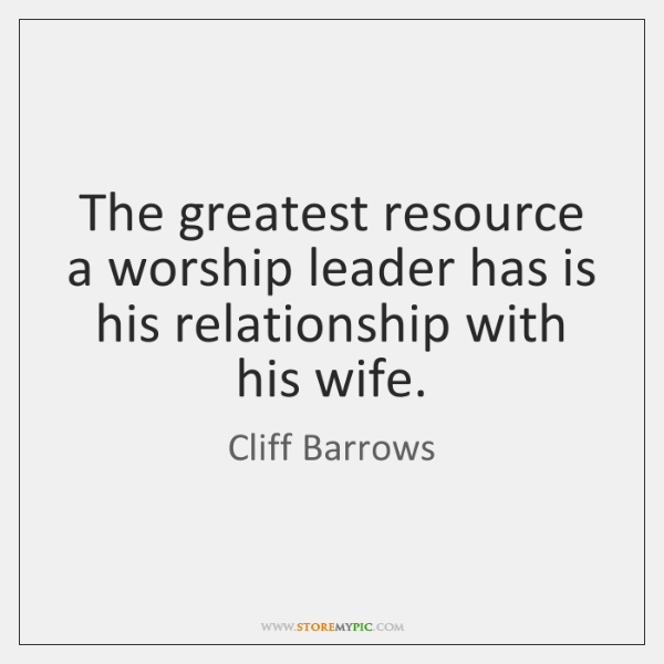 The greatest resource a worship leader has is his relationship with his ...