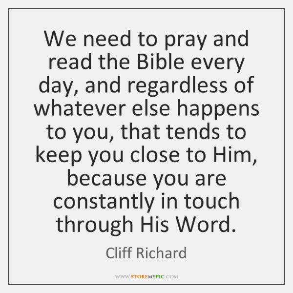 We need to pray and read the Bible every day, and regardless ...