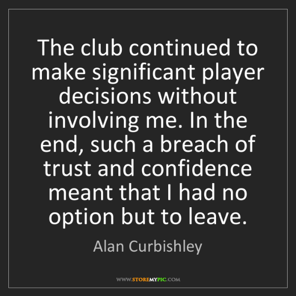Alan Curbishley: The club continued to make significant player decisions...