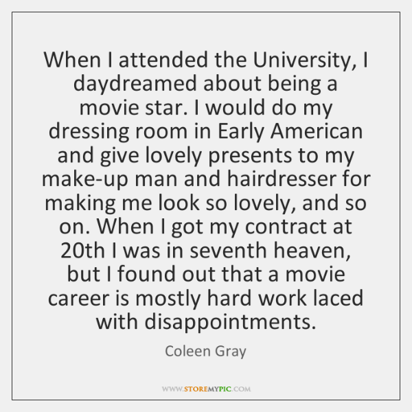 When I attended the University, I daydreamed about being a movie star. ...