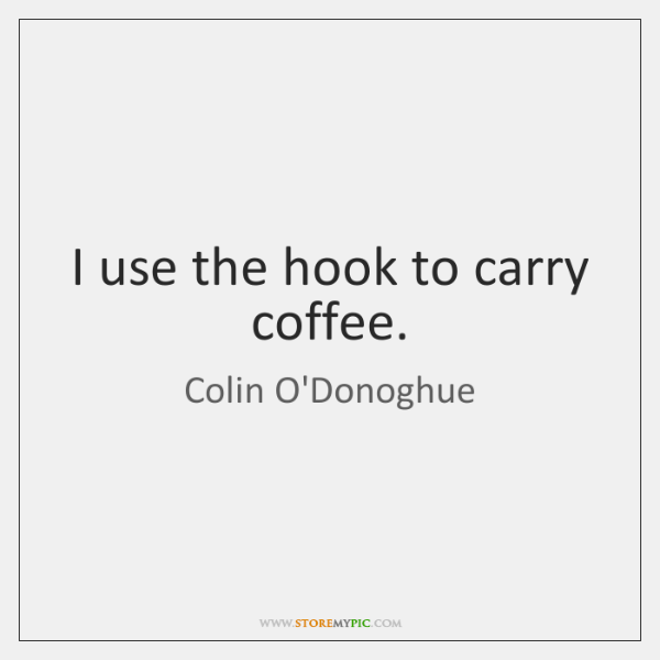 I use the hook to carry coffee.