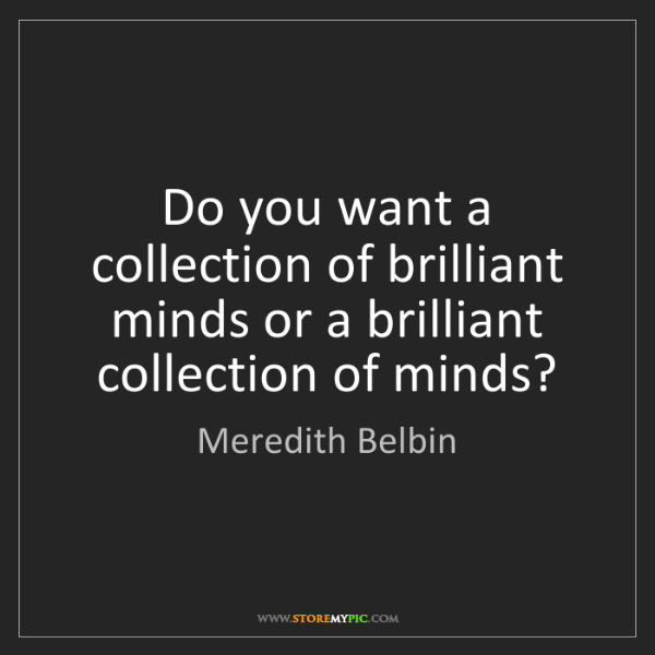 Meredith Belbin: Do you want a collection of brilliant minds or a brilliant...
