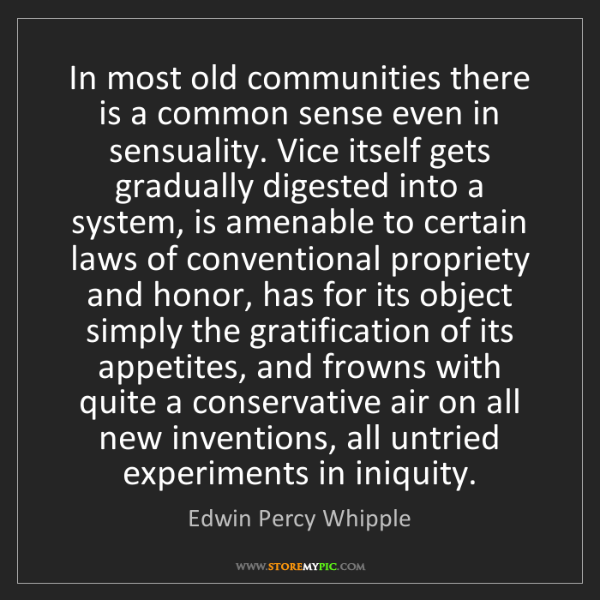 Edwin Percy Whipple: In most old communities there is a common sense even...