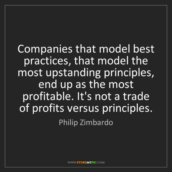Philip Zimbardo: Companies that model best practices, that model the most...