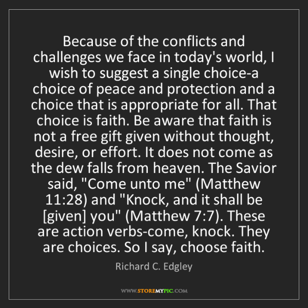 Richard C. Edgley: Because of the conflicts and challenges we face in today's...
