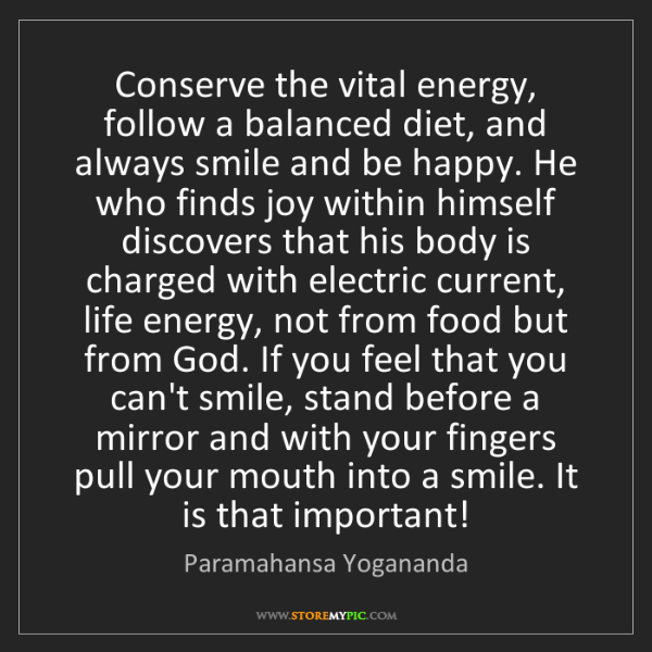 Paramahansa Yogananda: Conserve the vital energy, follow a balanced diet, and...