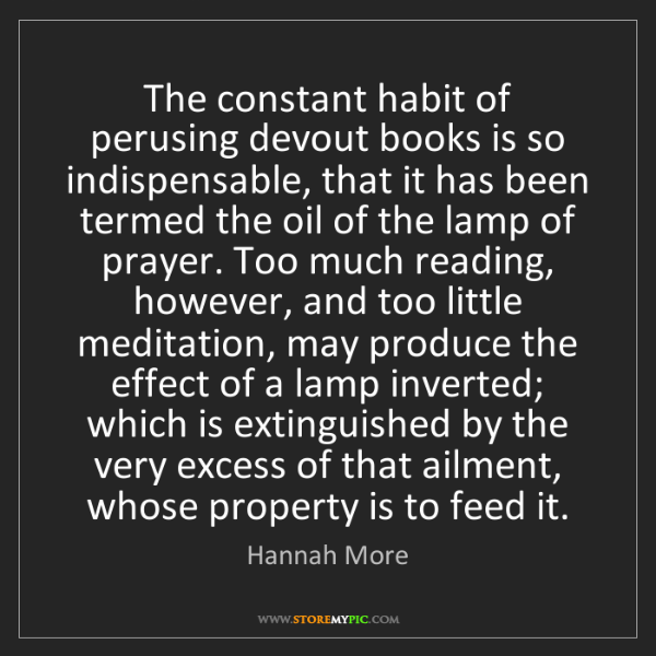 Hannah More: The constant habit of perusing devout books is so indispensable,...