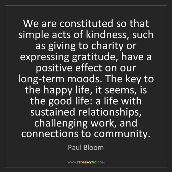 Paul Bloom: We are constituted so that simple acts of kindness, such...
