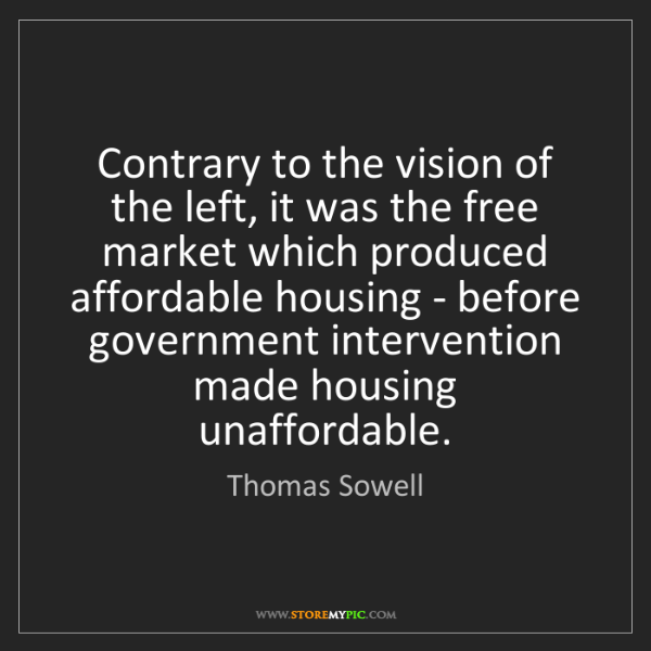 Thomas Sowell: Contrary to the vision of the left, it was the free market...