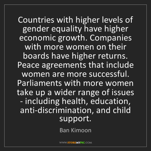 Ban Kimoon: Countries with higher levels of gender equality have...