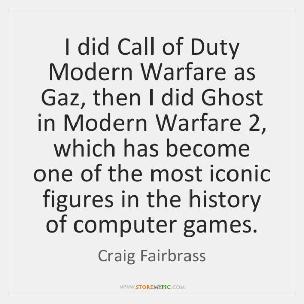 I did Call of Duty Modern Warfare as Gaz, then I did ...