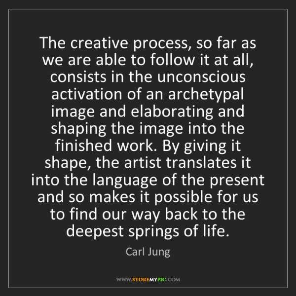 Carl Jung: The creative process, so far as we are able to follow...