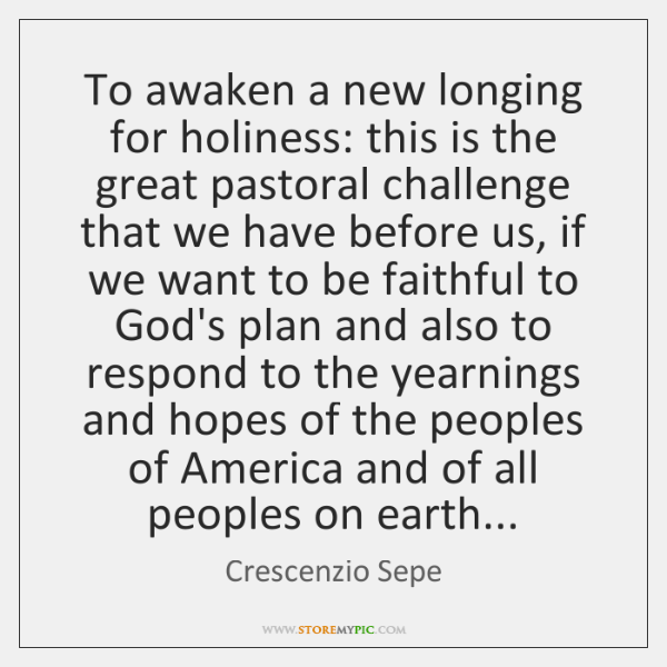 To awaken a new longing for holiness: this is the great pastoral ...
