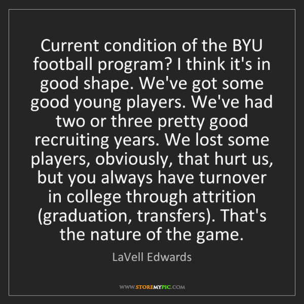 LaVell Edwards: Current condition of the BYU football program? I think...