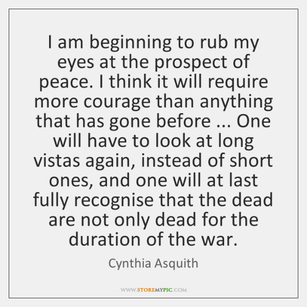 I am beginning to rub my eyes at the prospect of peace. ...