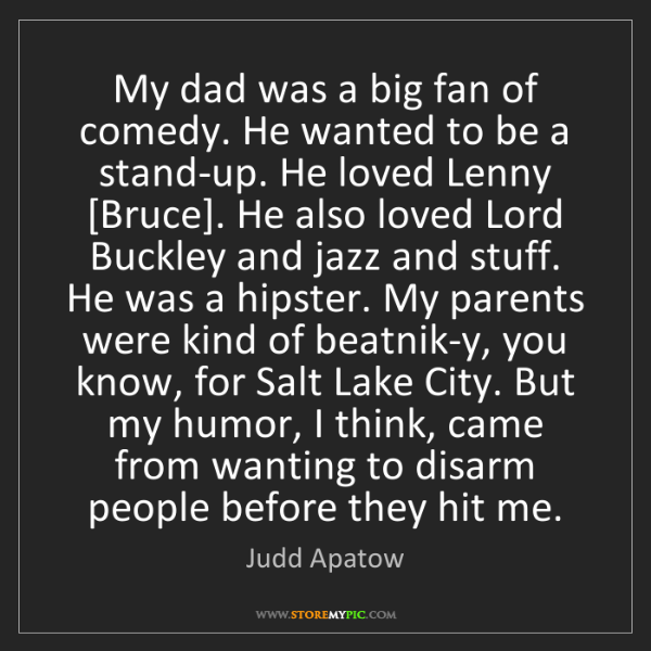 Judd Apatow: My dad was a big fan of comedy. He wanted to be a stand-up....