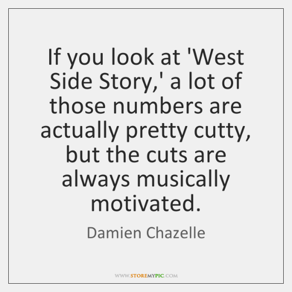 If you look at 'West Side Story,' a lot of those ...