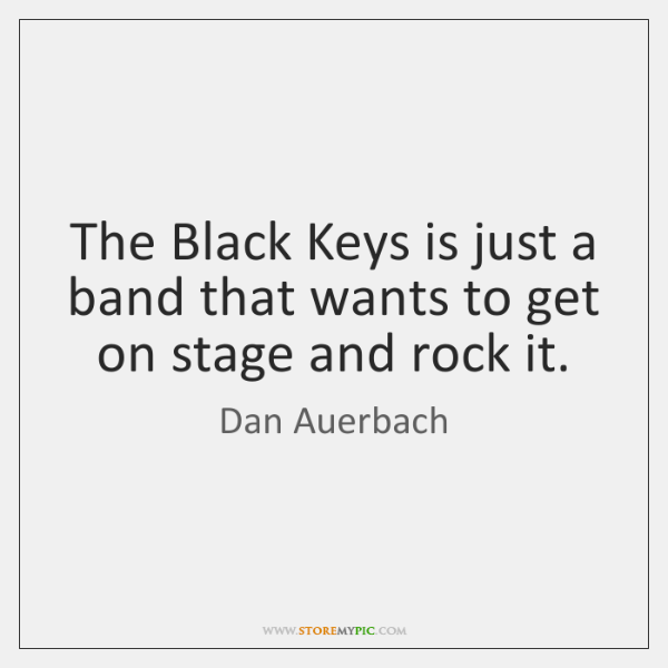 The Black Keys is just a band that wants to get on ...