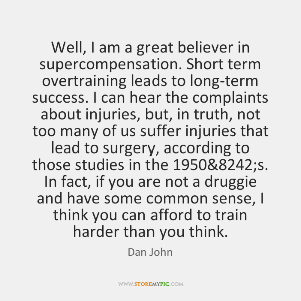 Well, I am a great believer in supercompensation. Short term overtraining leads ...