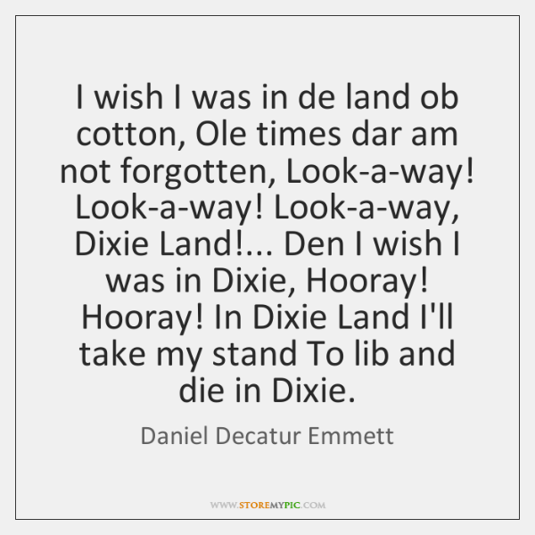 I wish I was in de land ob cotton, Ole times dar ...