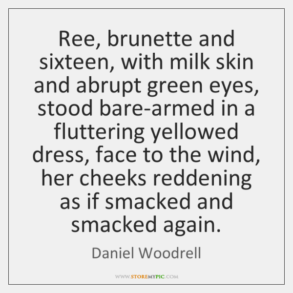 Ree, brunette and sixteen, with milk skin and abrupt green eyes, stood ...