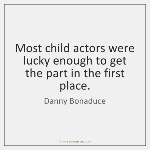 Most child actors were lucky enough to get the part in the ...