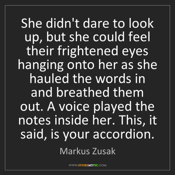 Markus Zusak: She didn't dare to look up, but she could feel their...