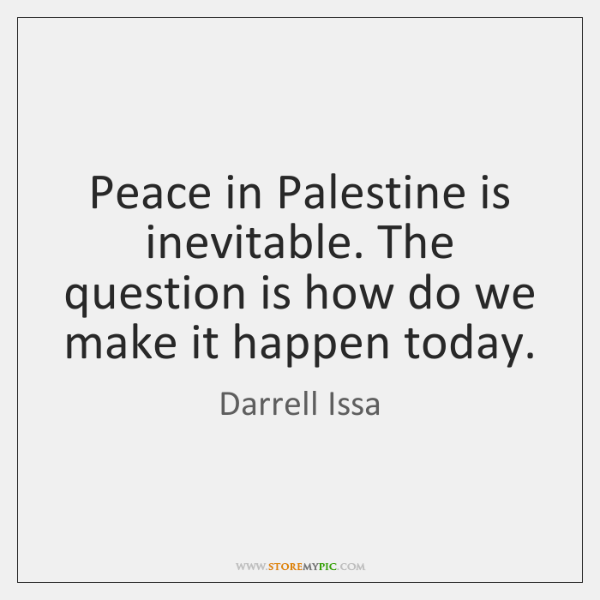 Peace in Palestine is inevitable. The question is how do we make ...