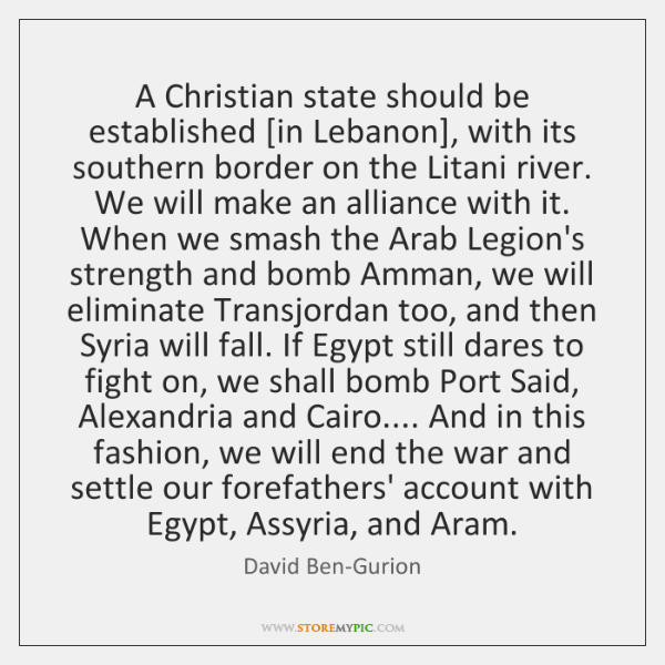 A Christian state should be established [in Lebanon], with its southern border ...
