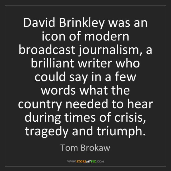 Tom Brokaw: David Brinkley was an icon of modern broadcast journalism,...